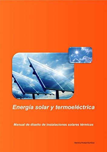 Energía solar y termoeléctrica: Manual de diseño de instalaciones solares térmicas