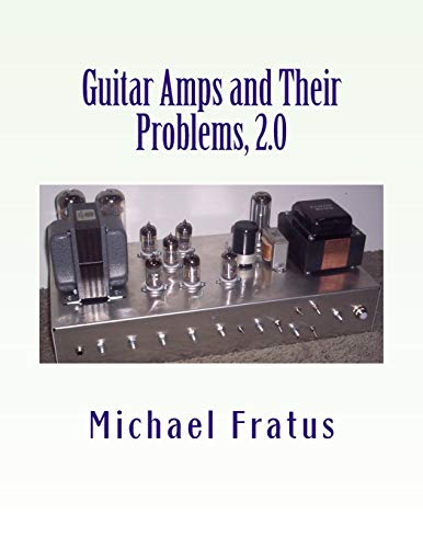 Guitar Amps and Their Problems 2 0: Updated and Improved