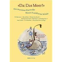 """""""Da: Das Meer!"""" Das maritime Oeuvre der Neuen Frankfurter Schule"""
