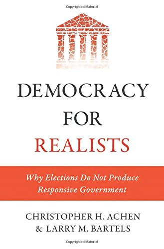 Democracy for Realists: Why Elections Do Not Produce Responsive Government (Princeton Studies in Political Behavior)