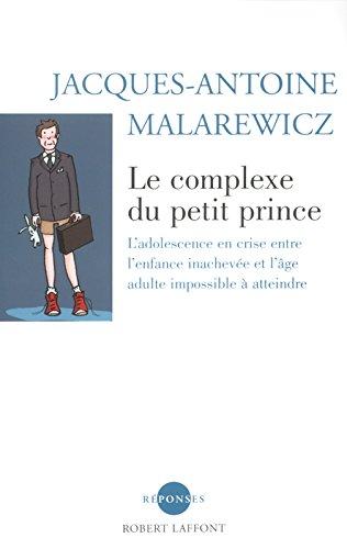 Le Complexe du Petit Prince : L'Adolescence en crise entre l'enfance inachevée et l'âge adulte impossible à atteindre