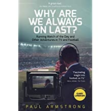 Why Are We Always On Last?: Running Match of the Day and Other Adventures in TV and Football