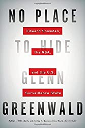 No Place to Hide: Edward Snowden, the NSA, and the U.S. Surveillance State by Glenn Greenwald (2014-05-13)