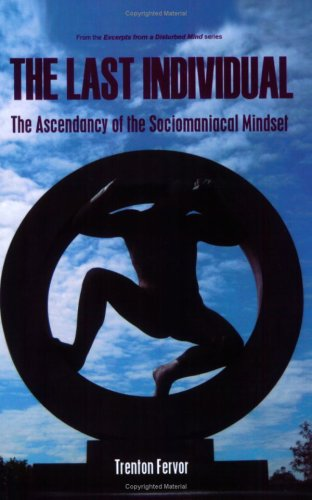 The Last Individual: The Ascendancy of the Sociomaniacal Mindset