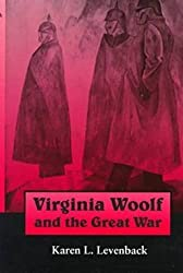 Virginia Woolf and the Great War (Syracuse Studies on Peace and Conflict Resolution) by Karen Levenback (1999-05-01)