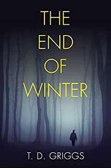 The End of Winter:  Suspense Thriller - Do you ever really know the one you love? (English Edition) par [Griggs, T. D.]