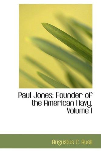 Paul Jones: Founder of the American Navy, Volume I