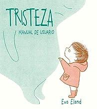 Tristeza. Manual de usuario par Eva Eland