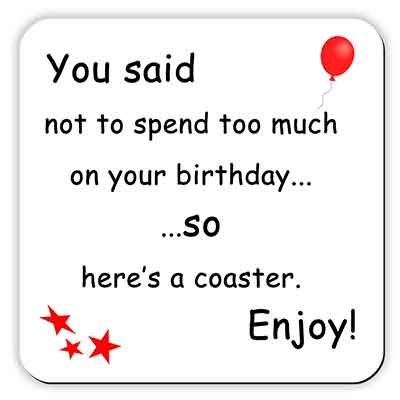 you-said-not-to-spend-too-much-on-your-birthday-so-heres-a-coaster-enjoy-drinks-coaster-funny-birthd