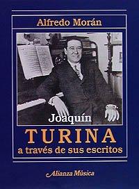 Joaquín Turina a través de sus escritos (Alianza Música (Am)) por Alfredo Morán