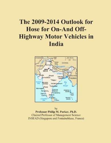 The 2009-2014 Outlook for Hose for On-And Off-Highway Motor Vehicles in India (2009-hose)