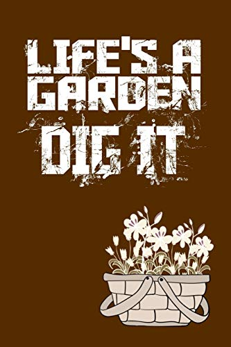 LIFE'S A GARDEN DIG IT: 150 pages Beginner friendly  Bullet Journaling Dot Grid Paper Notebook PLUS 12 SAMPLES PAGES (standard size-fits in purse)