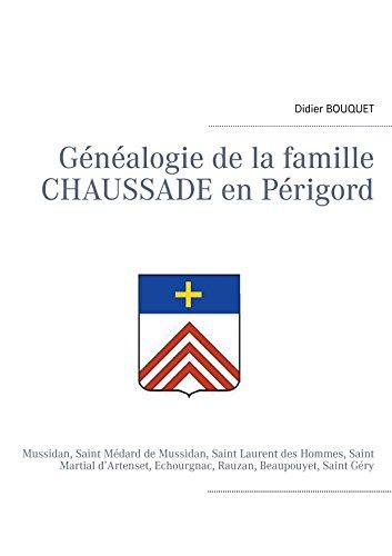 Généalogie de la famille Chaussade en Périgord: Mussidan, Saint Médard de Mussidan, Saint Laurent des Hommes, Saint Martial d'Artenset, Echourgnac, Rauzan, Beaupouyet, Saint Géry