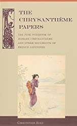 The Chrysantheme Papers: The Pink Notebook of Madame Chrysantheme and Other Documents of French Japonisme
