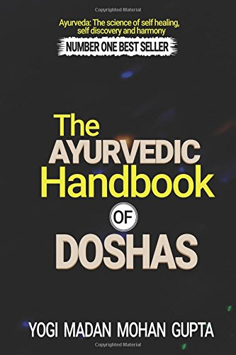 The Ayurvedic Handbook of Doshas: Everything you wanted to know about understanding yourself, healing yourself and harmonizing yourself