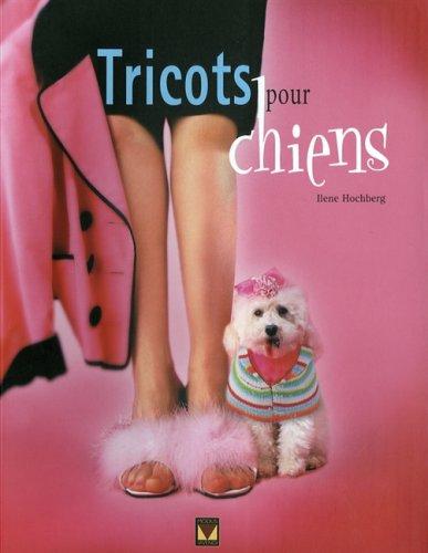 Tricots pour chiens : 36 projets de tricots pouvant chacun être réalisé en un Weekend