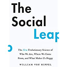 The Social Leap: The New Evolutionary Science of Who We Are, Where We Come From, and What Makes Us Happy (English Edition)