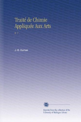 Traité de Chimie Appliquée Aux Arts: V. 7