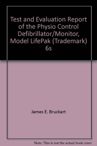 Test and Evaluation Report of the Physio Control Defibrillator/Monitor, Model LifePak (Trademark) 6s