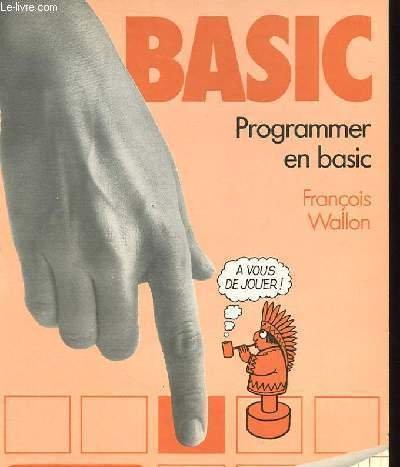 BASIC Beginners all purpose symbolic instruction code : Programmer en BASIC (Un Fil d'Ariane enseignement)