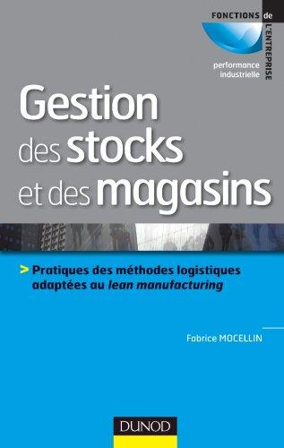 Gestion des stocks et des magasins: Pratiques des méthodes logistiques adaptées au lean manufacturing par Fabrice Mocellin