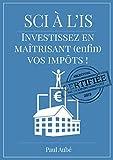 SCI à l'IS (livre immobilier locatif): Investissez en maîtrisant (enfin) vos impôts fonciers !...