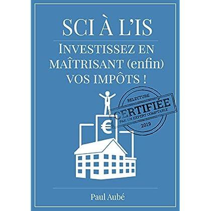 SCI à l'IS (livre immobilier locatif): Investissez en maîtrisant (enfin) vos impôts fonciers !