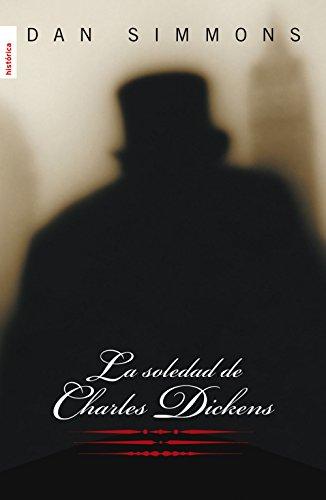La soledad de Charles Dickens (Novela Historica (roca)) por Dan Simmons