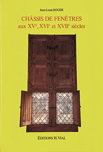 Châssis de fenêtres aux XVe, XVIe et XVIIe siècles