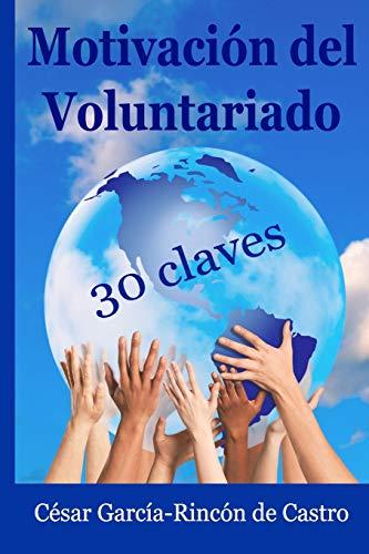 Motivación del Voluntariado: 30 claves por César García-Rincón de Castro