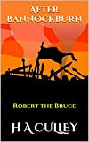 After Bannockburn: Robert the Bruce (Robert the Bruce Trilogy Book 3)