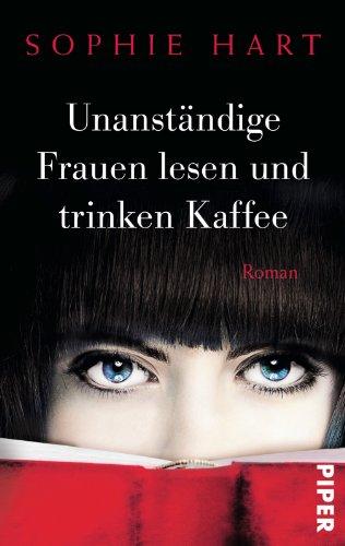 Unanständige Frauen lesen und trinken Kaffee: Roman