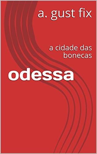 odessa: a cidade das bonecas (Portuguese Edition) por a. gust fix