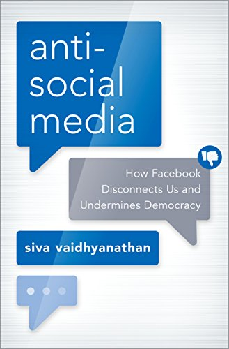Antisocial Media: How Facebook Disconnects Us and Undermines Democracy (English Edition)