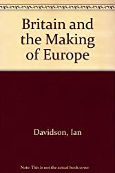 Britain and the Making of Europe