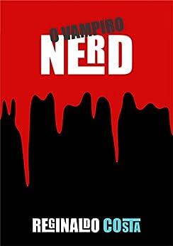 O vampiro nerd (Portuguese Edition) par [Costa, Reginaldo]
