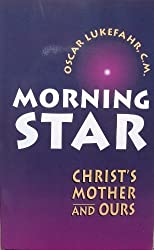 Morning Star: Christ's Mother and Ours by Oscar Lukefahr (1995-04-02)