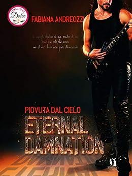 Eternal Damnation: Piovuta dal cielo di [Andreozzi, Fabiana]