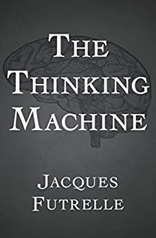 The Thinking Machine by [Futrelle, Jacques]