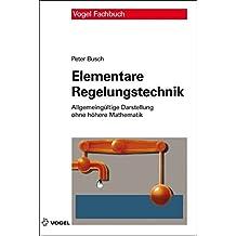 Elementare Regelungstechnik: Allgemeingültige Darstellung ohne höhere Mathematik
