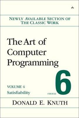 By Knuth, Donald E. ( Author ) [ The Art of Computer Programming, Volume 4, Fascicle 6: Satisfiability By Dec-2015 Paperback
