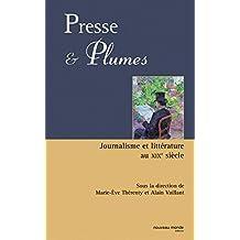 Presse & plumes: Journalisme et littérature au XIXe siècle