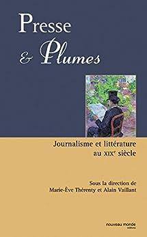 Presse & plumes: Journalisme et littérature au XIXe siècle par [Vaillant, Alain, Thérenty, Marie-Ève]
