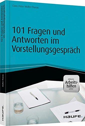 101 Fragen und Antworten im Vorstellungsgespräch - inkl. Arbeitshilfen online (Haufe Fachbuch)