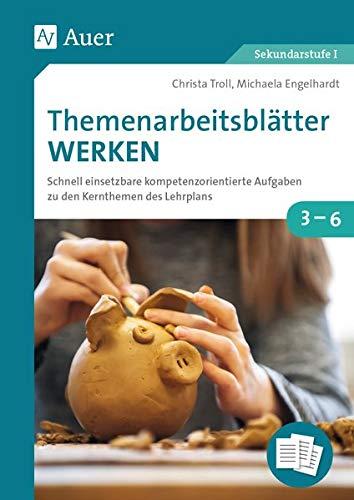 Themenarbeitsblätter Werken: Schnell einsetzbare kompetenzorientierte Aufgaben zu den Kernthemen des Lehrplans (3. bis 6. Klasse)