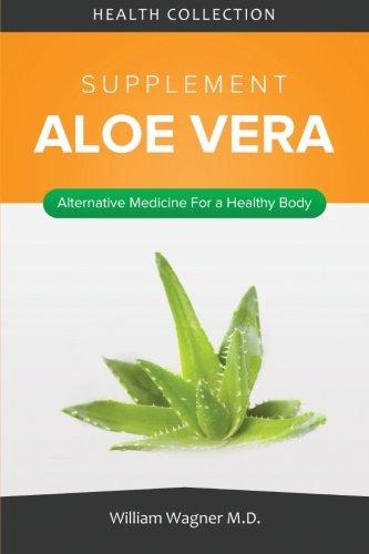 The Aloe Vera Supplement: Alternative Medicine for a Healthy Body (Aloe Mineral)