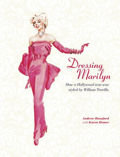 Dressing Marilyn: How a Hollywood Icon Was Styled by William Travilla. Andrew Hansford, Karen Homer (Hollywood Kostüm Designer)