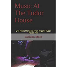 Music At The Tudor House: Live Music Memories From Wigan's Tudor House Pub