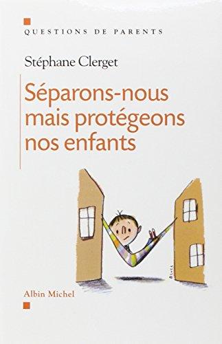 Séparons-nous...mais protégeons nos enfants par Stéphane Clerget