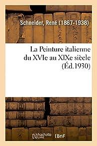 La Peinture Italienne du XVIe au XIXe siècle - Bibliothèque de l'Histoire de l'Art par René Schneider